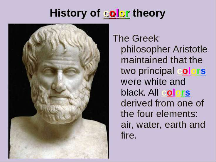 History of color theory The Greek philosopher Aristotle maintained that the t...