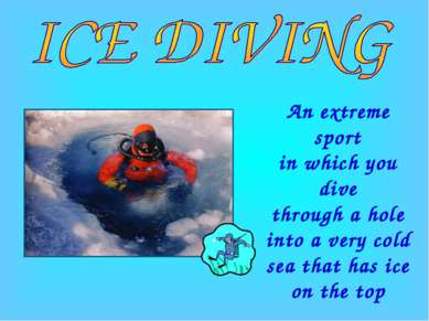 An extreme sport in which you dive through a hole into a very cold sea that h...