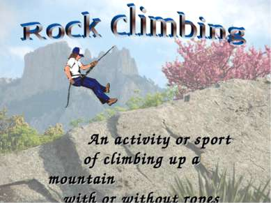 An activity or sport of climbing up a mountain with or without ropes