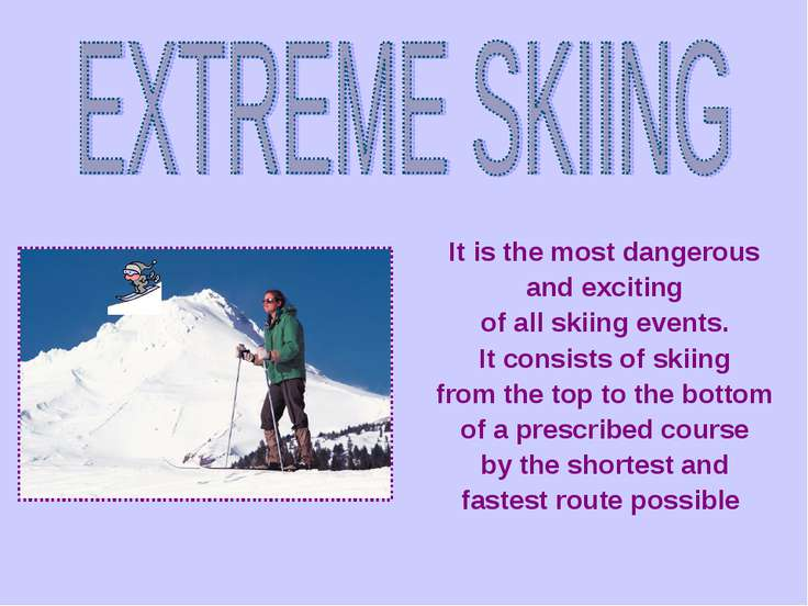 It is the most dangerous and exciting of all skiing events. It consists of sk...