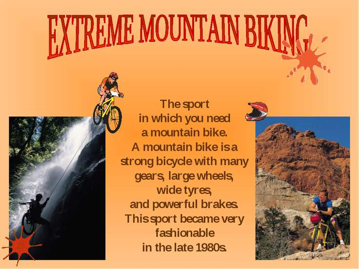 The sport in which you need a mountain bike. A mountain bike is a strong bicy...