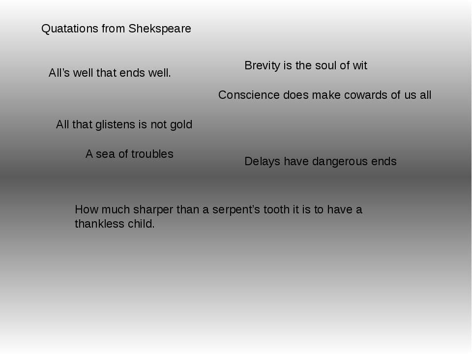 Quatations from Shekspeare All's well that ends well. All that glistens is no...