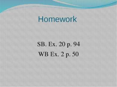 Homework SB. Ex. 20 p. 94 WB Ex. 2 p. 50