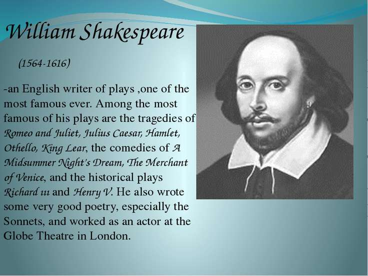 William Shakespeare (1564-1616) -an English writer of plays ,one of the most ...