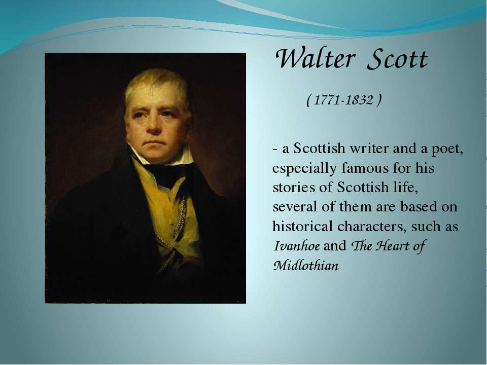 Walter Scott ( 1771-1832 ) - a Scottish writer and a poet, especially famous ...