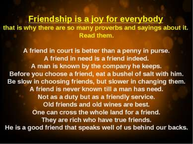 Friendship is a joy for everybody that is why there are so many proverbs and ...