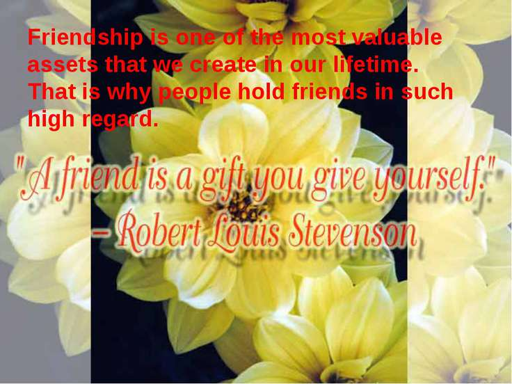 Friendship is one of the most valuable assets that we create in our lifetime....