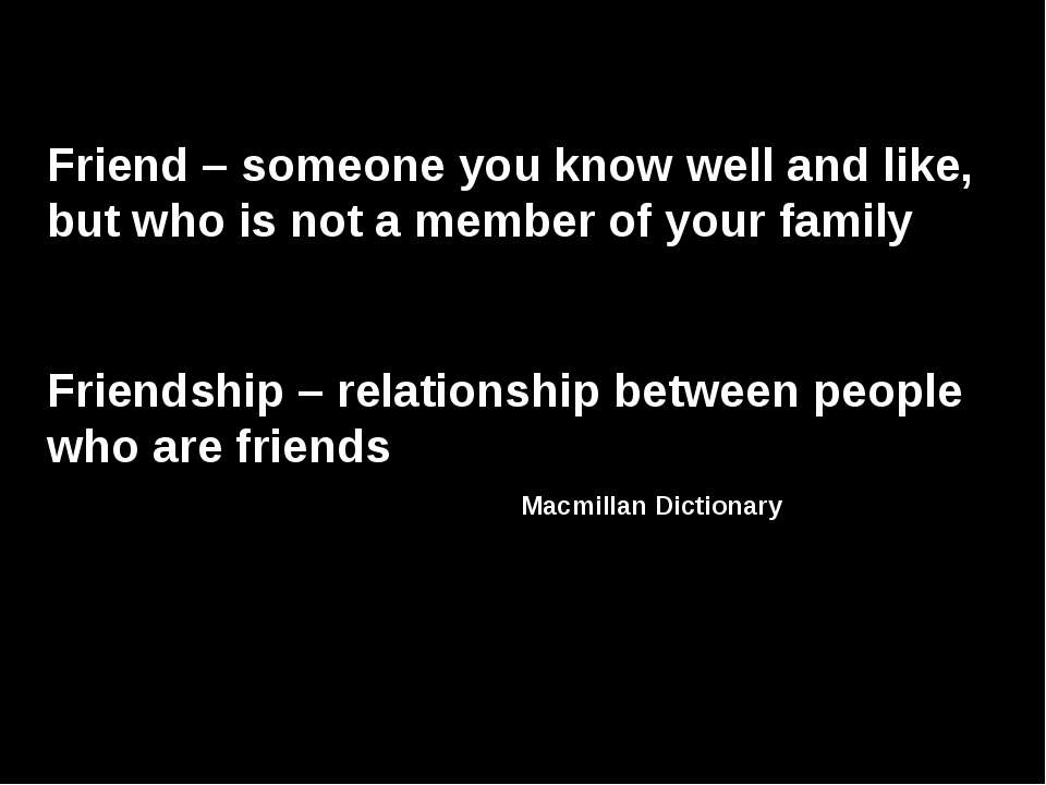 Friend – someone you know well and like, but who is not a member of your fami...