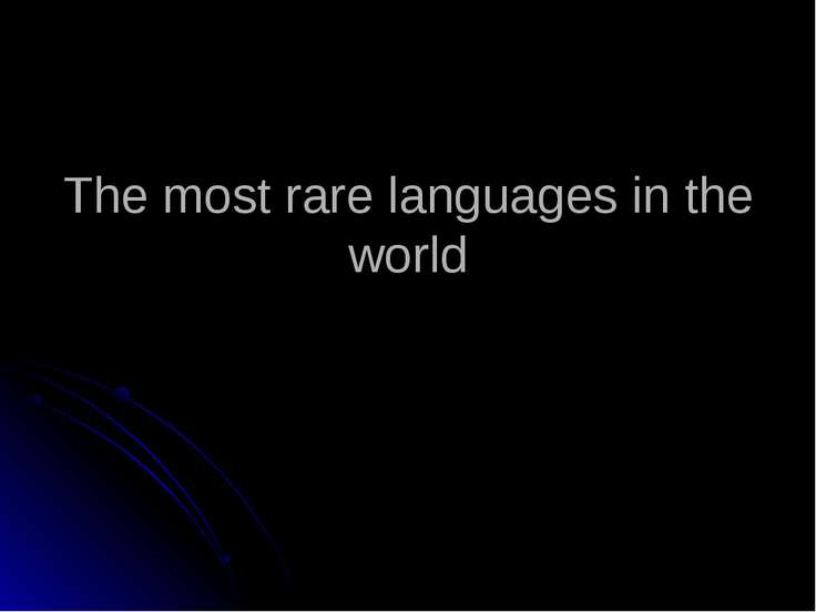 The most rare languages in the world