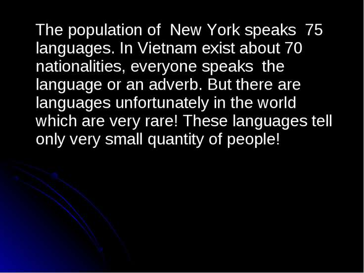 The population of New York speaks 75 languages. In Vietnam exist about 70 nat...