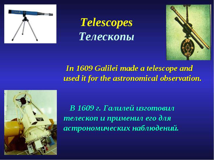 In 1609 Galilei made a telescope and used it for the astronomical observation...