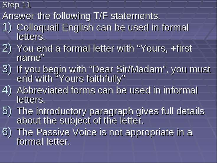 Step 11 Answer the following T/F statements. Colloquail English can be used i...