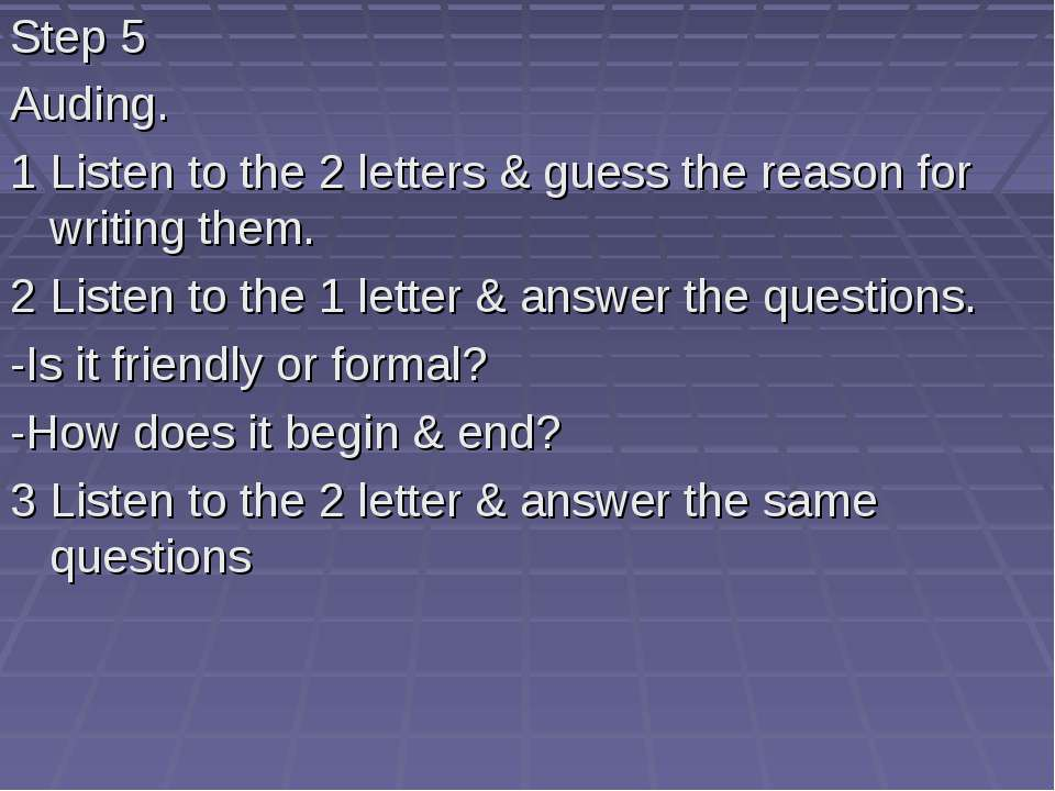 Step 5 Auding. 1 Listen to the 2 letters & guess the reason for writing them....