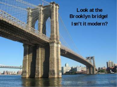 Look at the Brooklyn bridge! Isn't it modern?