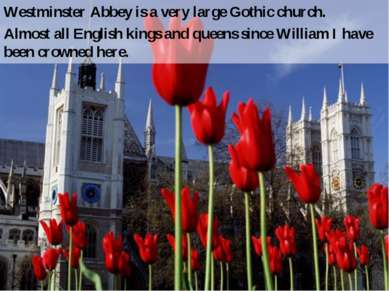 Westminster Abbey is a very large Gothic church. Almost all English kings and...