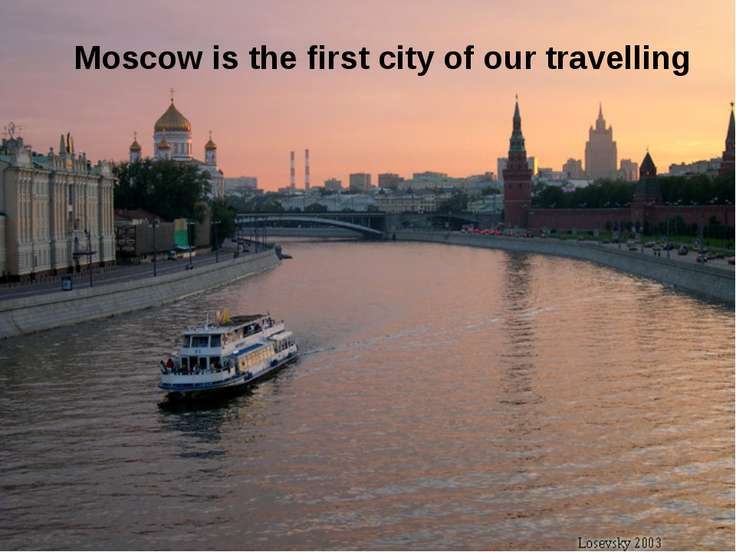 Moscow is the first city of our travelling