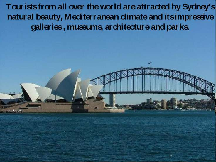 Tourists from all over the world are attracted by Sydney's natural beauty, Me...
