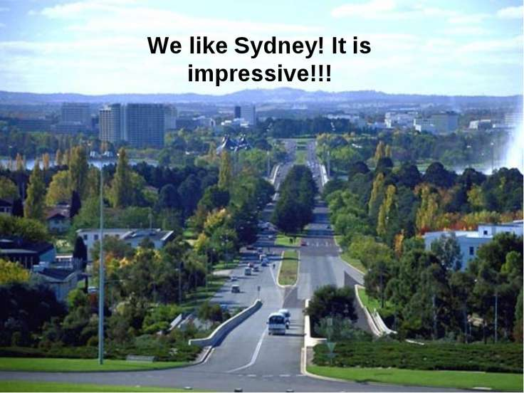 We like Sydney! It is impressive!!!