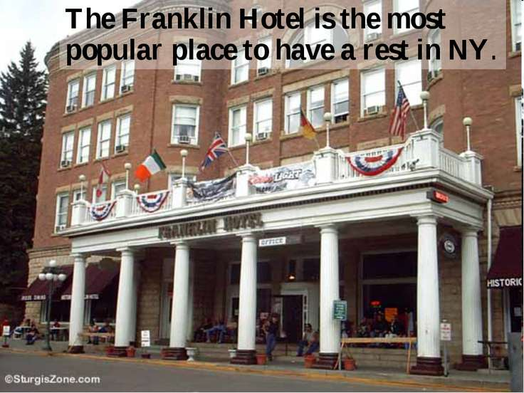 The Franklin Hotel is the most popular place to have a rest in NY.