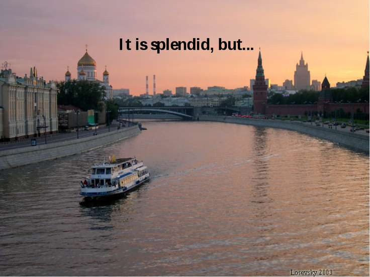 It is splendid, but...