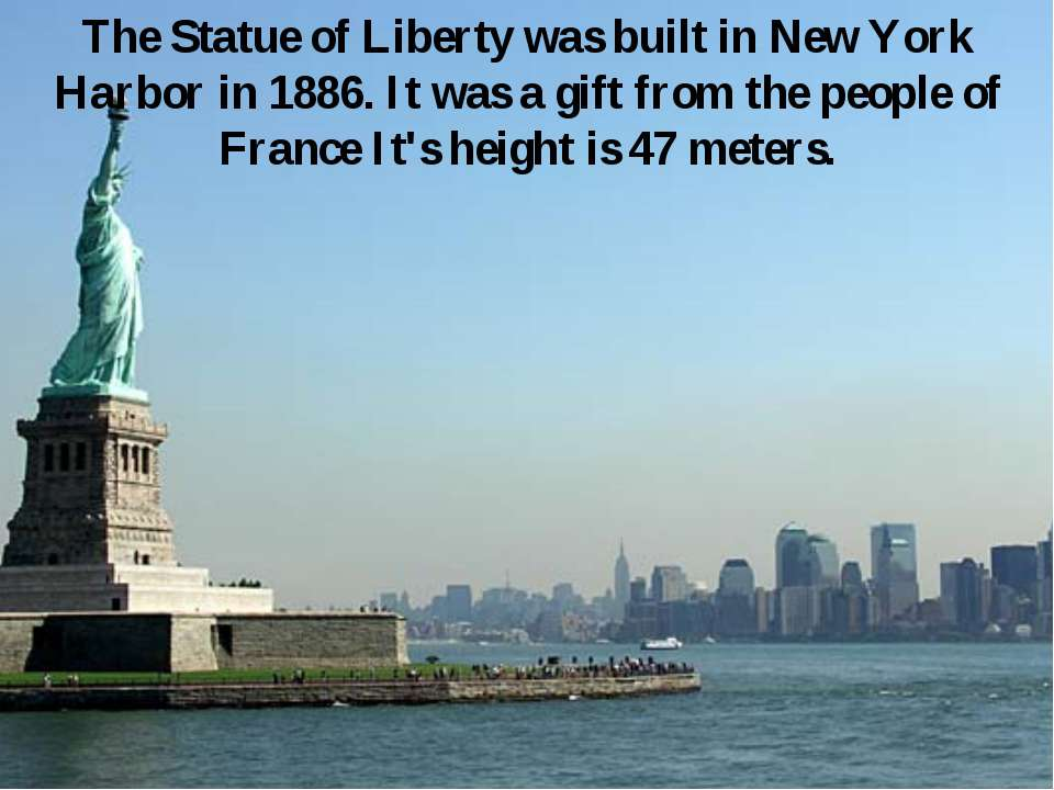 The Statue of Liberty was built in New York Harbor in 1886. It was a gift fro...