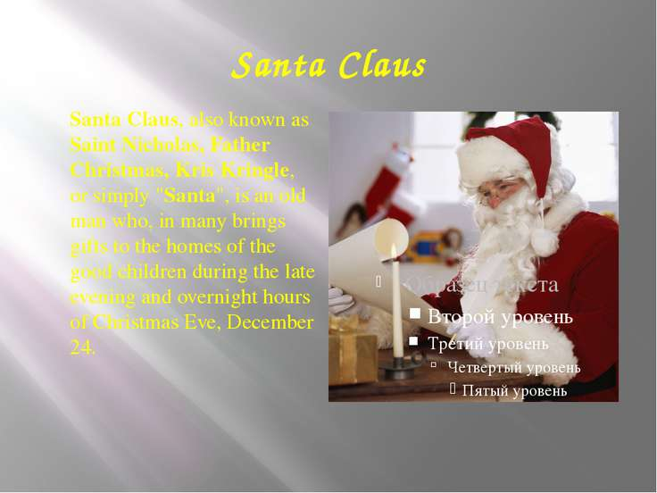 Santa Claus Santa Claus, also known as Saint Nicholas, Father Christmas, Kris...
