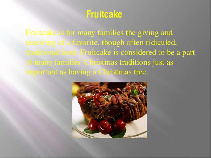 Fruitcake Fruitcake is for many families the giving and receiving of a favori...