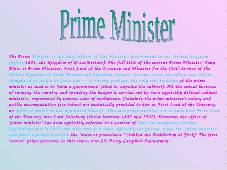 The Prime Minister is the chief officer of Her Majesty's Government in the Un...