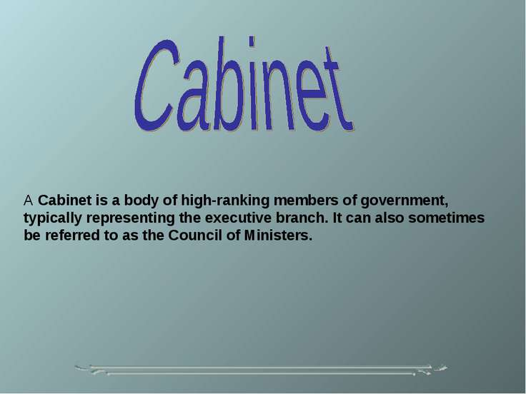A Cabinet is a body of high-ranking members of government, typically represen...
