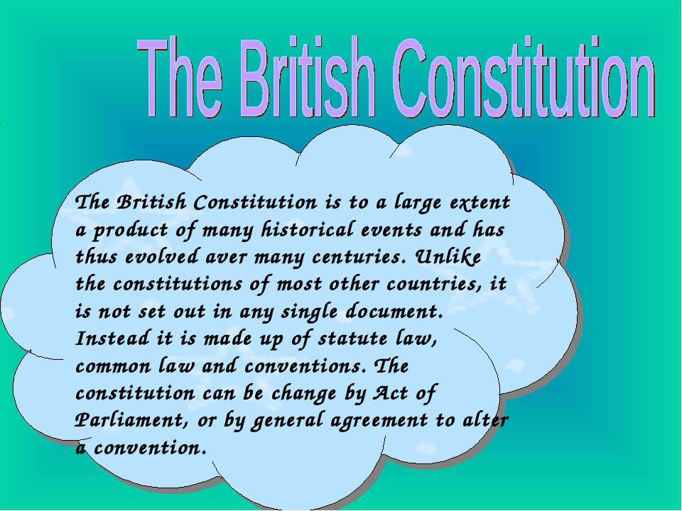 The British Constitution is to a large extent a product of many historical ev...