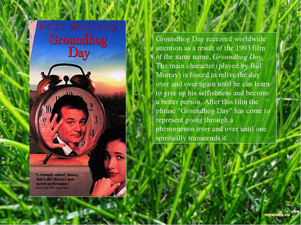 Groundhog Day received worldwide attention as a result of the 1993 film of th...
