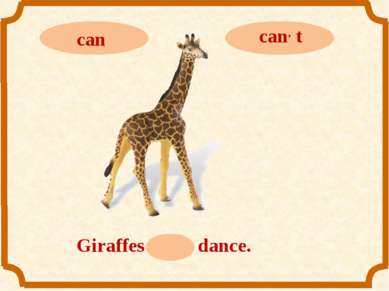 Giraffes can, t dance.