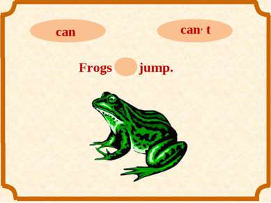 Frogs can jump.