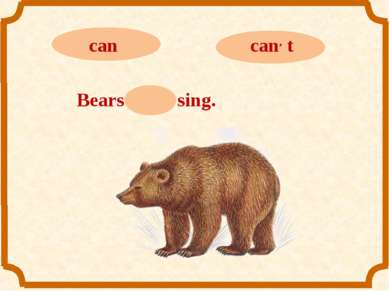 Bears can, t sing.