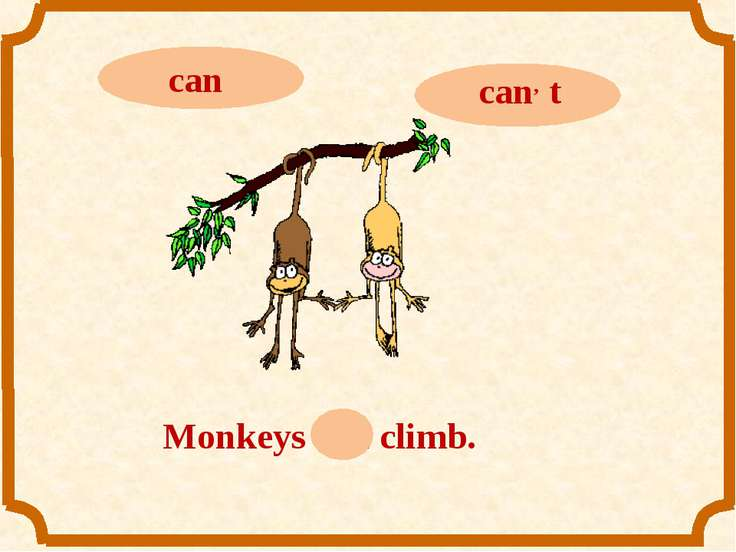 Monkeys can climb.
