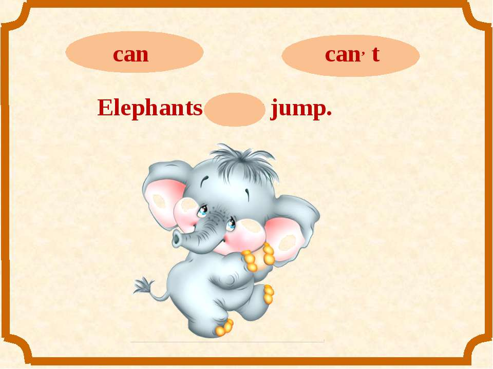 Elephants can, t jump.