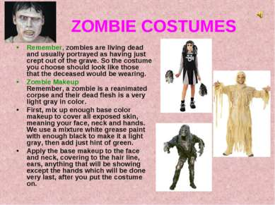ZOMBIE COSTUMES Remember, zombies are living dead and usually portrayed as ha...