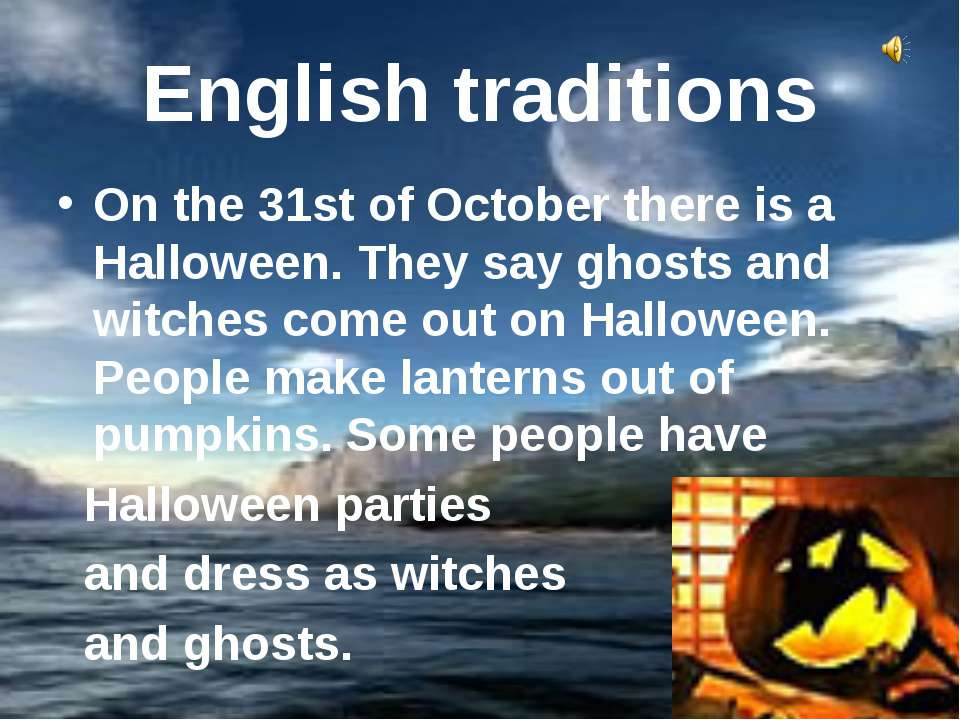 English traditions On the 31st of October there is a Halloween. They say ghos...
