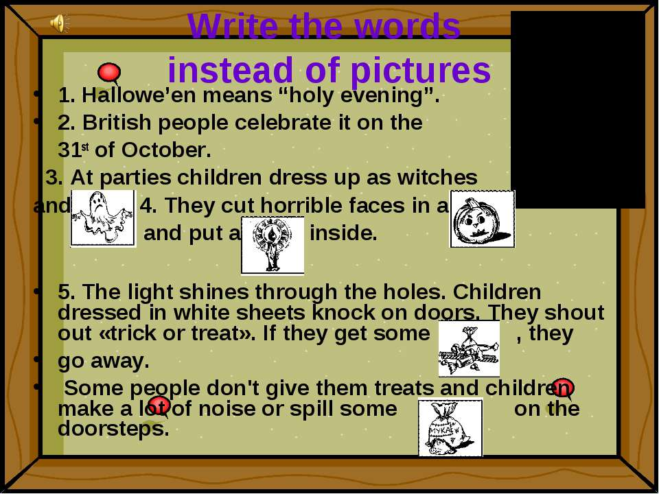 "Write the words instead of pictures 1. Hallowe'en means ""holy evening"". 2. Br..."