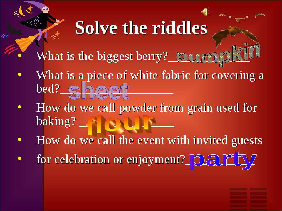 Solve the riddles What is the biggest berry?_____________ What is a piece of ...