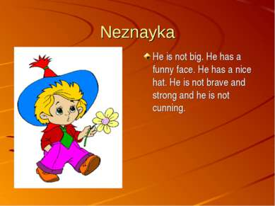 Neznayka He is not big. He has a funny face. He has a nice hat. He is not bra...
