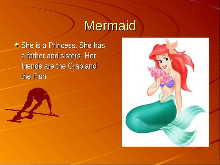 Mermaid She is a Princess. She has a father and sisters. Her friends are the ...