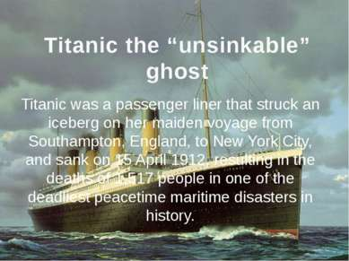 "Titanic the ""unsinkable"" ghost Titanic was a passenger liner that struck an i..."
