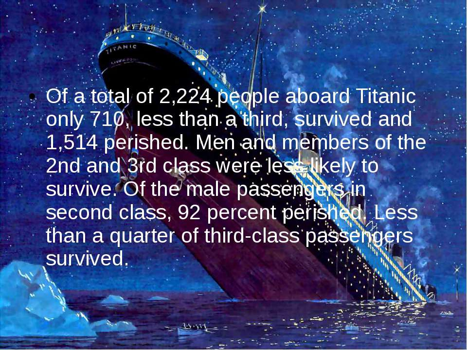 Of a total of 2,224 people aboard Titanic only 710, less than a third, surviv...