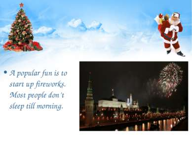A popular fun is to start up fireworks. Most people don't sleep till morning.