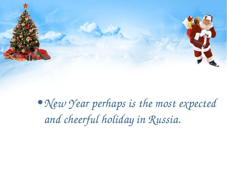 New Year perhaps is the most expected and cheerful holiday in Russia.