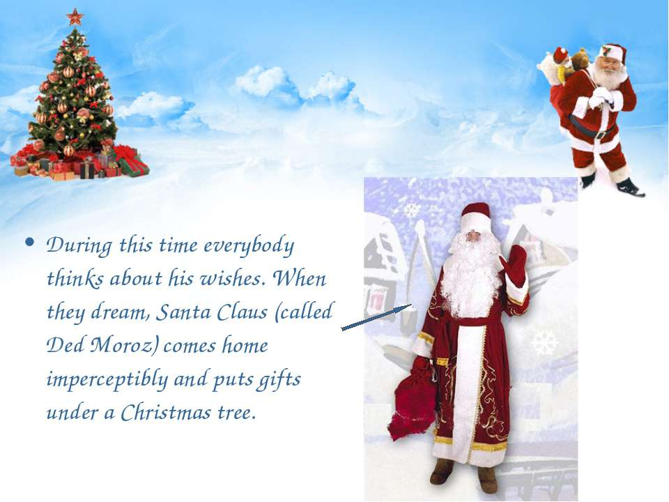 During this time everybody thinks about his wishes. When they dream, Santa Cl...