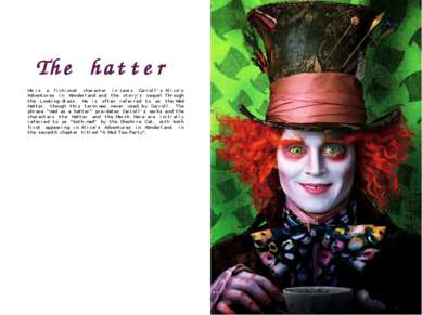 The hatter He is a fictional character in Lewis Carroll's Alice's Adventures ...