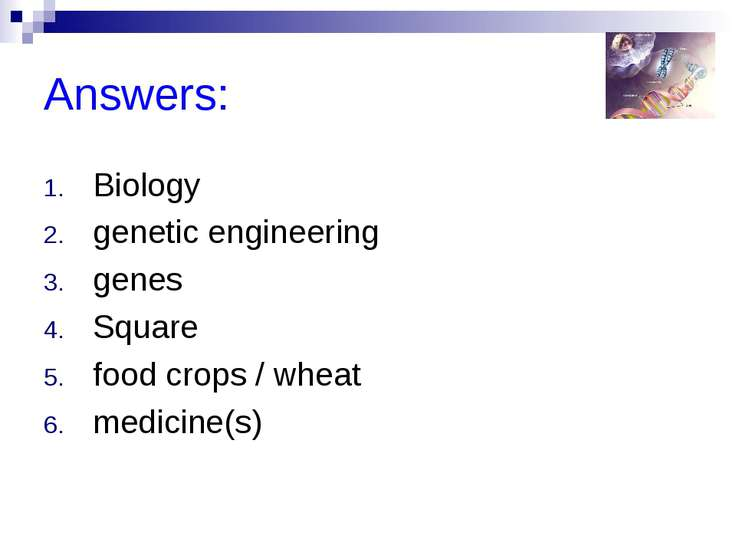 Answers: Biology genetic engineering genes Square food crops / wheat medicine(s)