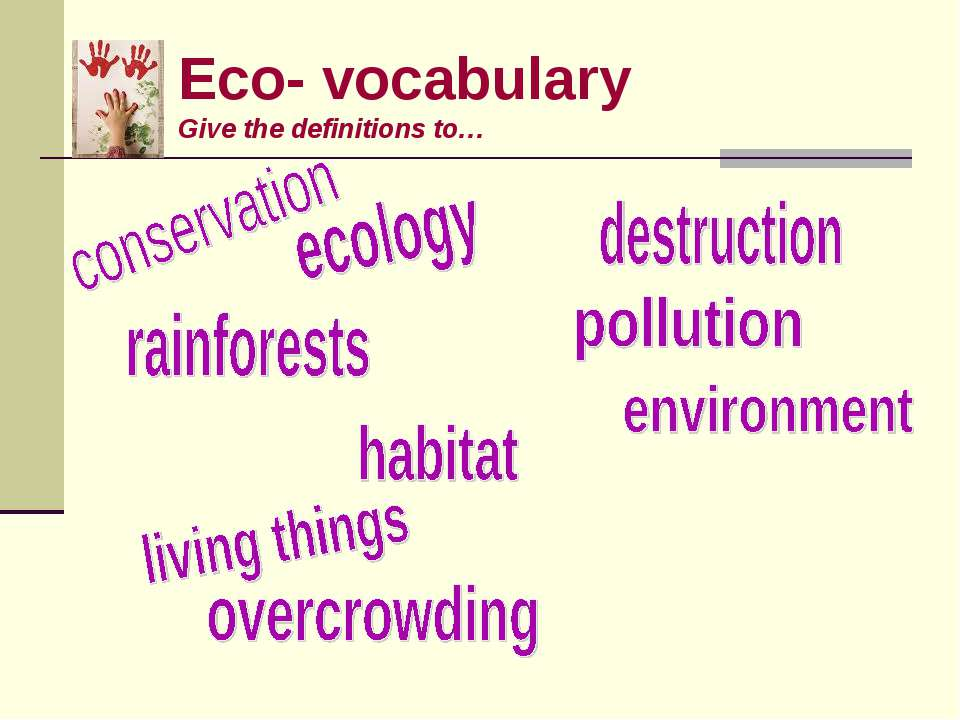 Eco- vocabulary Give the definitions to…